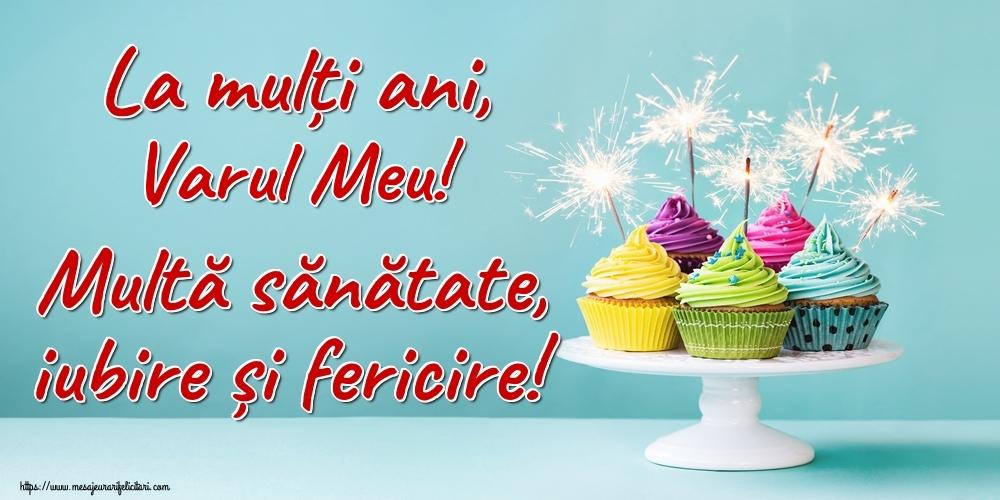 Felicitari frumoase de la multi ani pentru Verisor   La mulți ani, varul meu! Multă sănătate, iubire și fericire!