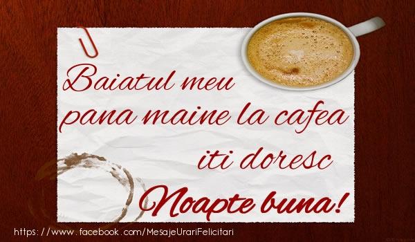 Felicitari frumoase de noapte buna pentru Baiat   Baiatul meu pana maine la cafea iti doresc Noapte buna!