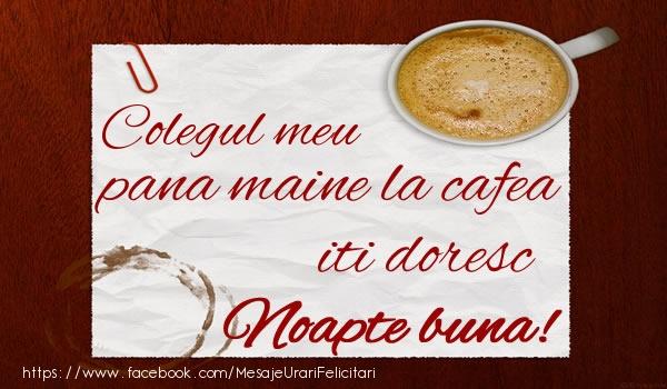 Felicitari frumoase de noapte buna pentru Coleg | Colegul meu pana maine la cafea iti doresc Noapte buna!