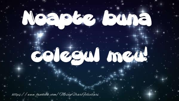 Felicitari frumoase de noapte buna pentru Coleg | Noapte buna colegul meu!