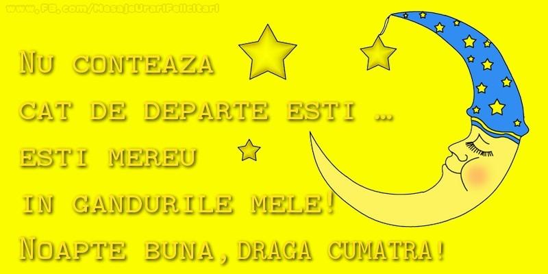 Felicitari frumoase de noapte buna pentru Cumatra | Nu conteaza  cat de departe esti …  esti mereu in  gandurile mele!  Noapte buna, cumatra