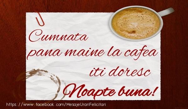 Felicitari frumoase de noapte buna pentru Cumnata | Cumnata pana maine la cafea iti doresc Noapte buna!