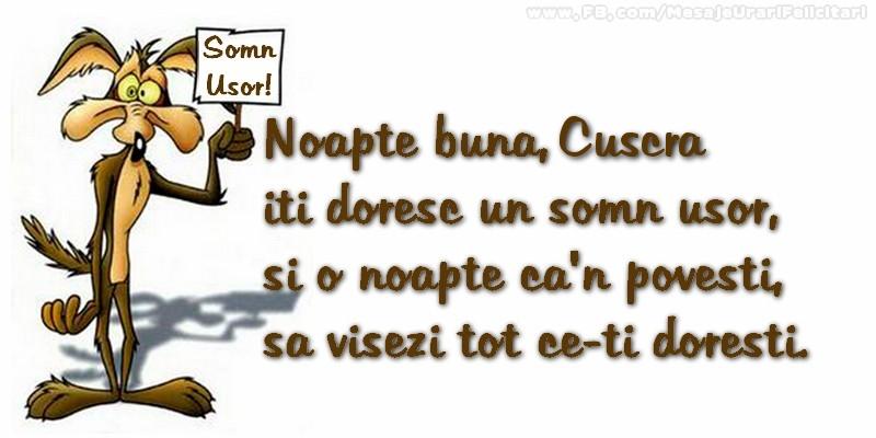 Felicitari frumoase de noapte buna pentru Cuscra | Noapte buna, cuscra. Iti doresc un somn usor,  si o noapte ca-n povesti,  sa visezi tot ce-ti doresti.