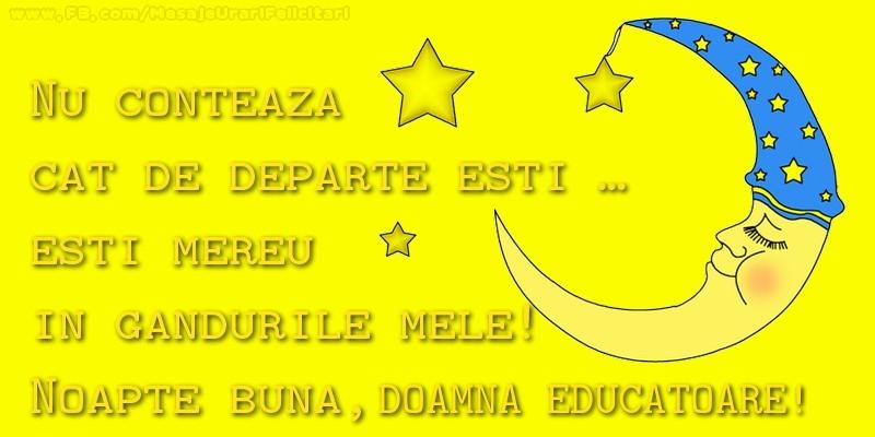 Felicitari frumoase de noapte buna pentru Educatoare | Nu conteaza  cat de departe esti …  esti mereu in  gandurile mele!  Noapte buna, doamna educatoare