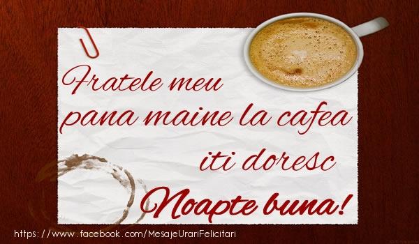 Felicitari frumoase de noapte buna pentru Frate | Fratele meu pana maine la cafea iti doresc Noapte buna!