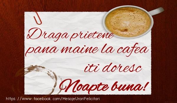 Felicitari frumoase de noapte buna pentru Prieten | Draga prietene pana maine la cafea iti doresc Noapte buna!