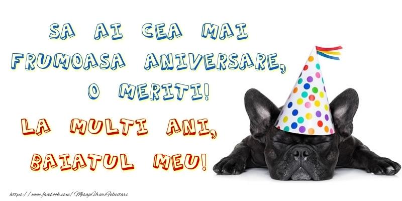 Felicitari frumoase de zi de nastere pentru Baiat   Sa ai cea mai frumoasa aniversare, o meriti!La multi ani, baiatul meu!