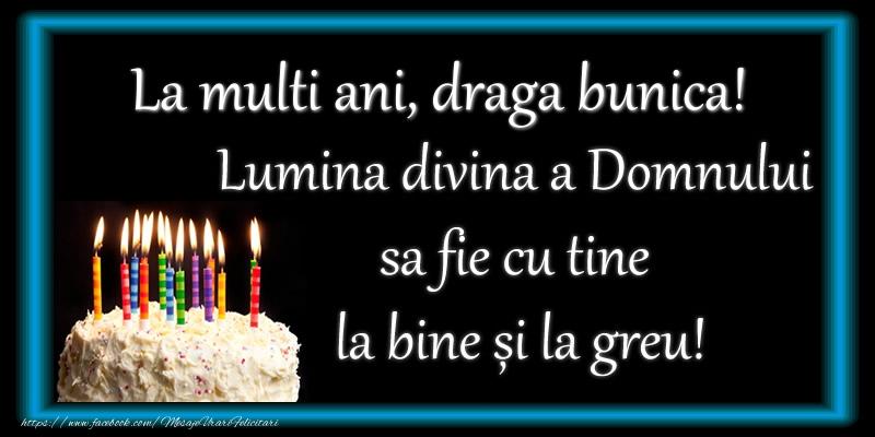 Felicitari frumoase de zi de nastere pentru Bunica   La multi ani, draga bunica! Lumina divina a Domnului sa fie cu tine la bine și la greu!