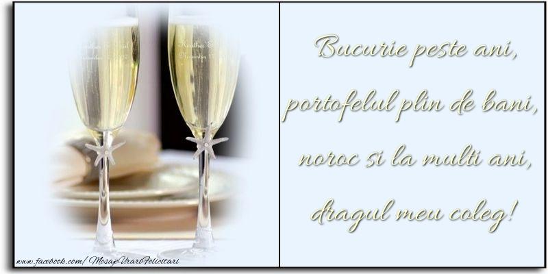 Felicitari frumoase de zi de nastere pentru Coleg | Bucurie peste ani, portofelul plin de bani, noroc si la multi ani, dragul meu coleg