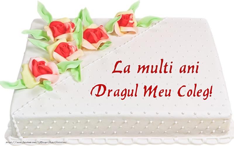 Felicitari frumoase de zi de nastere pentru Coleg | La multi ani dragul meu coleg! - Tort