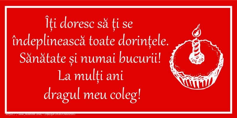 Felicitari frumoase de zi de nastere pentru Coleg | Îți doresc să ți se  îndeplinească toate dorințele. Sănătate și numai bucurii! La mulți ani dragul meu coleg!