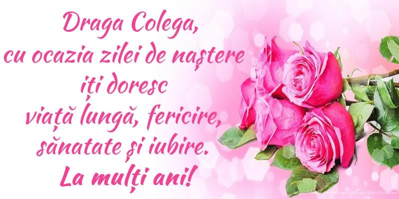 Felicitari frumoase de zi de nastere pentru Colega | Draga colega, cu ocazia zilei de naștere iți doresc viață lungă, fericire, sănatate și iubire. La mulți ani!