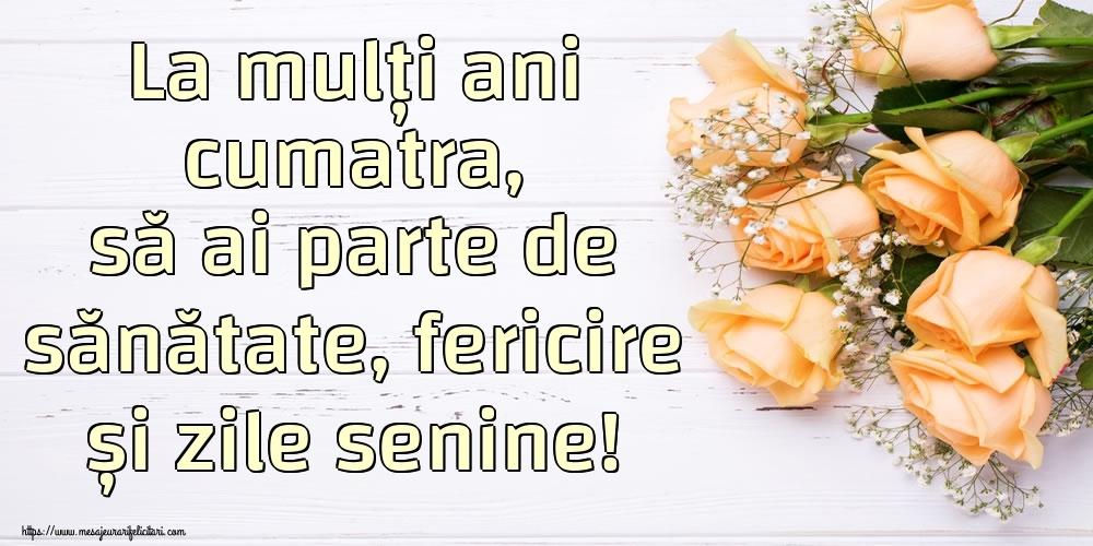 Felicitari frumoase de zi de nastere pentru Cumatra | La mulți ani cumatra, să ai parte de sănătate, fericire și zile senine!