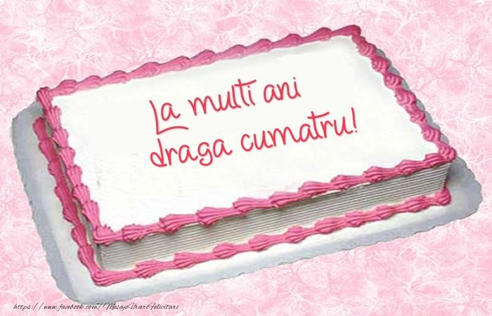 Felicitari frumoase de zi de nastere pentru Cumatru   La multi ani draga cumatru! - Tort