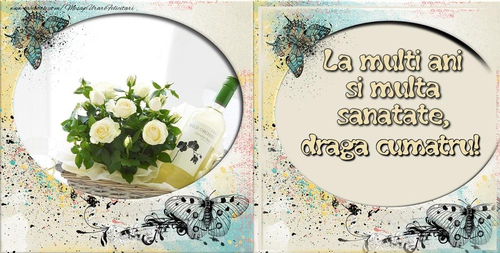 Felicitari frumoase de zi de nastere pentru Cumatru   La multi ani si multa sanatate draga cumatru!