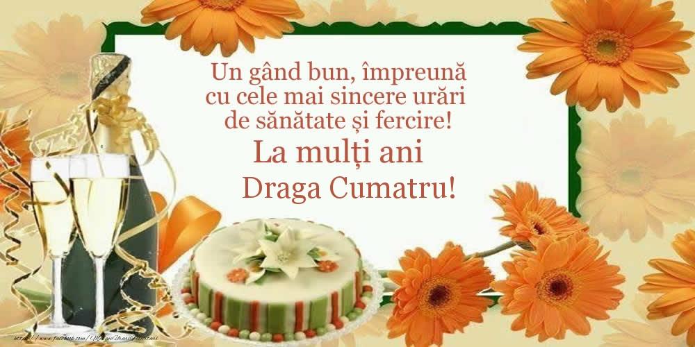 Felicitari frumoase de zi de nastere pentru Cumatru   Un gând bun, împreună cu cele mai sincere urări de sănătate și fercire! La mulți ani draga cumatru!