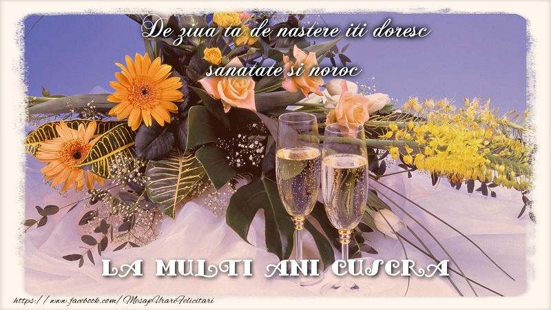 Felicitari frumoase de zi de nastere pentru Cuscra | La multi ani cuscra.De ziua ta de nastere iti doresc sanatate si noroc