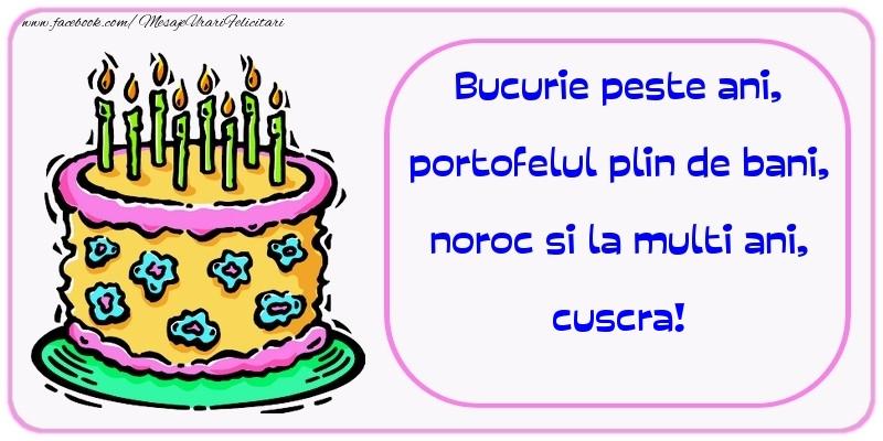 Felicitari frumoase de zi de nastere pentru Cuscra | Bucurie peste ani, portofelul plin de bani, noroc si la multi ani, cuscra