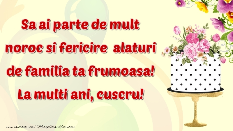 Felicitari frumoase de zi de nastere pentru Cuscru | Sa ai parte de mult noroc si fericire  alaturi de familia ta frumoasa! cuscru