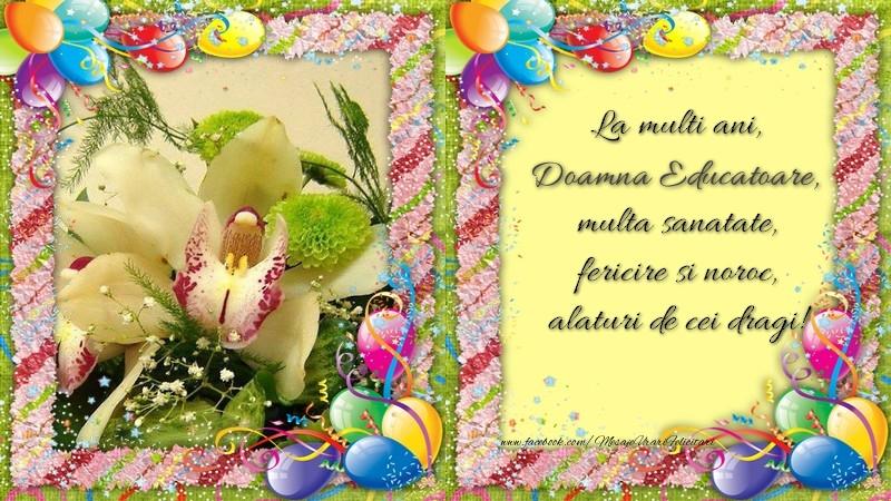 Felicitari frumoase de zi de nastere pentru Educatoare | La multi ani, doamna educatoare, multa sanatate, fericire si noroc, alaturi de cei dragi!
