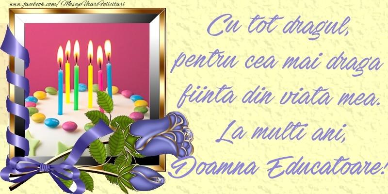 Felicitari frumoase de zi de nastere pentru Educatoare | Cu tot dragul, pentru cea mai draga fiinta din viata mea. La multi ani, doamna educatoare