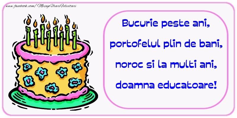 Felicitari frumoase de zi de nastere pentru Educatoare | Bucurie peste ani, portofelul plin de bani, noroc si la multi ani, doamna educatoare