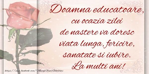 Felicitari frumoase de zi de nastere pentru Educatoare | Doamna educatoare cu ocazia zilei de nastere va doresc viata lunga, fericire, sanatate si iubire. La multi ani!