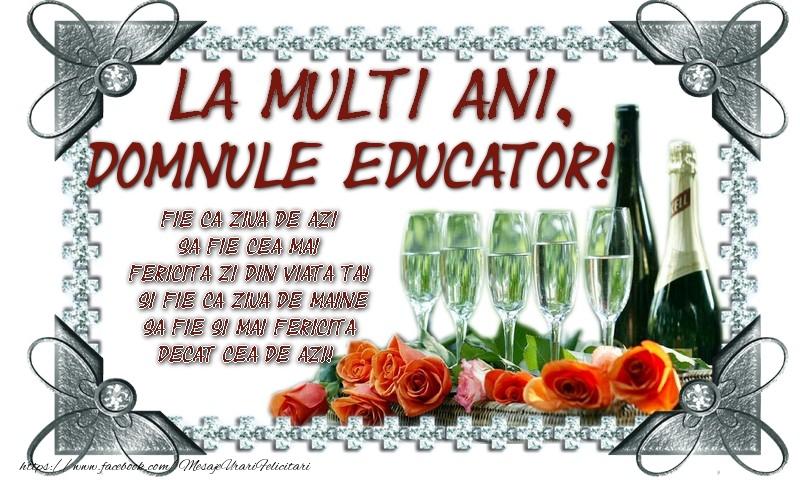 Felicitari frumoase de zi de nastere pentru Educator | La multi ani, domnule educator! Fie ca ziua de azi sa fie cea mai fericita zi din viata ta! Si fie ca ziua de maine sa fie si mai fericita decat cea de azi!