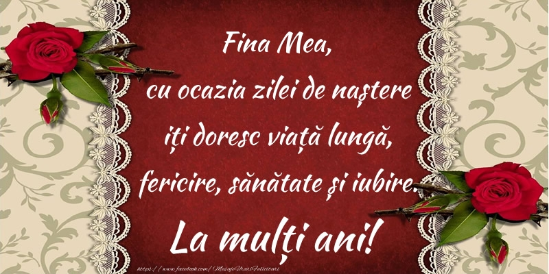 Felicitari frumoase de zi de nastere pentru Fina | Fina mea, cu ocazia zilei de naștere iți doresc viață lungă, fericire, sănătate și iubire. La mulți ani!
