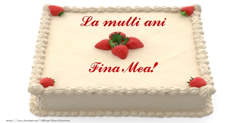 Felicitari frumoase de zi de nastere pentru Fina | Tort cu capsuni - La multi ani fina mea!
