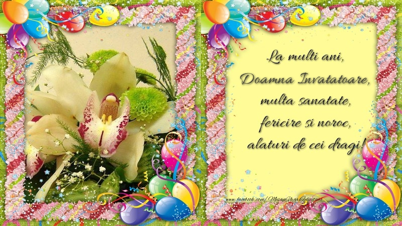 Felicitari frumoase de zi de nastere pentru Invatatoare   La multi ani, doamna invatatoare, multa sanatate, fericire si noroc, alaturi de cei dragi!