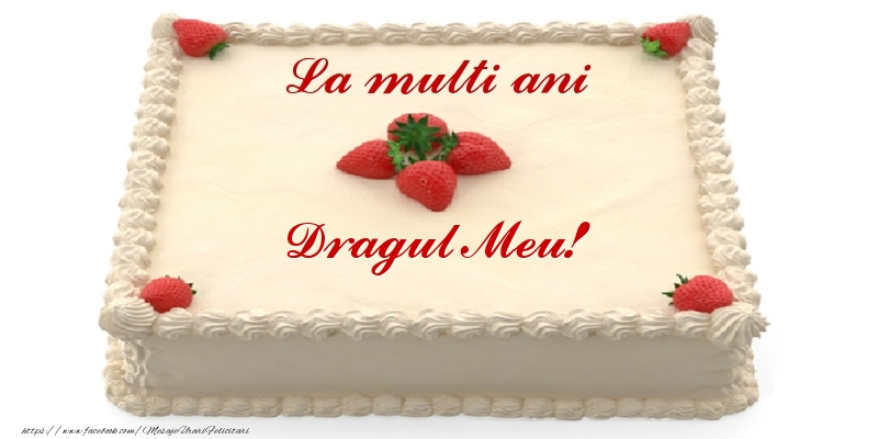 Felicitari frumoase de zi de nastere pentru Iubit | Tort cu capsuni - La multi ani dragul meu!