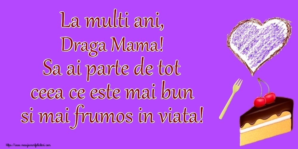 Felicitari frumoase de zi de nastere pentru Mama   La multi ani, draga mama! Sa ai parte de tot ceea ce este mai bun si mai frumos in viata!
