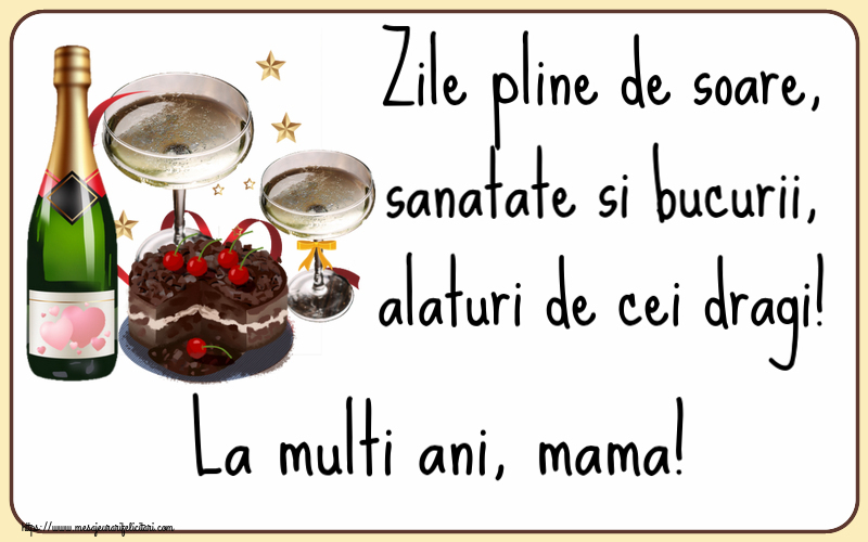 Felicitari frumoase de zi de nastere pentru Mama   Zile pline de soare, sanatate si bucurii, alaturi de cei dragi! La multi ani, mama!