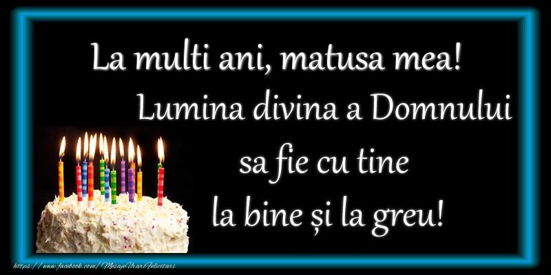 Felicitari frumoase de zi de nastere pentru Matusa | La multi ani, matusa mea! Lumina divina a Domnului sa fie cu tine la bine și la greu!