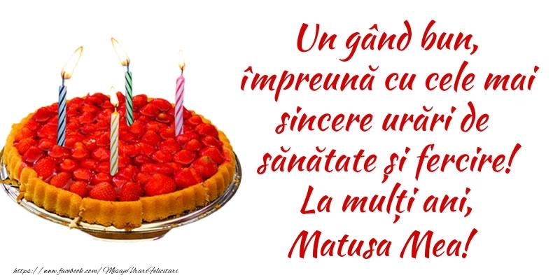 Felicitari frumoase de zi de nastere pentru Matusa   Un gând bun, împreună cu cele mai sincere urări de sănătate și fercire! La mulți ani, matusa mea!