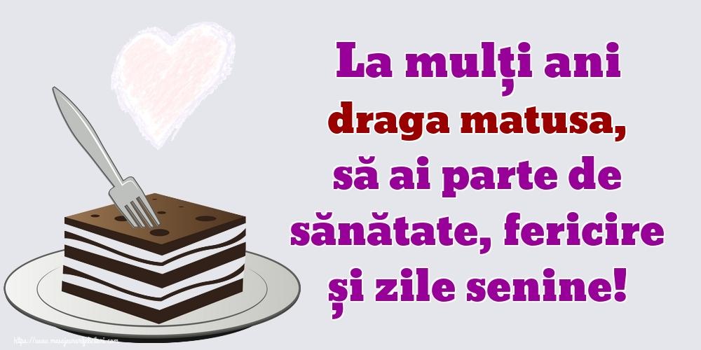 Felicitari frumoase de zi de nastere pentru Matusa   La mulți ani draga matusa, să ai parte de sănătate, fericire și zile senine!
