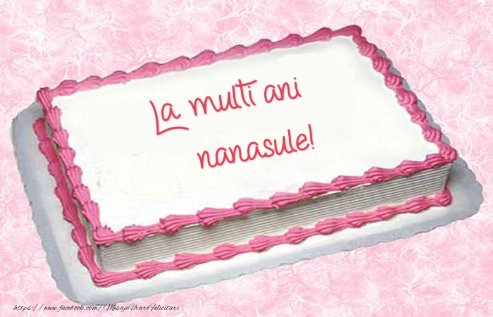 Felicitari frumoase de zi de nastere pentru Nas | La multi ani nanasule! - Tort