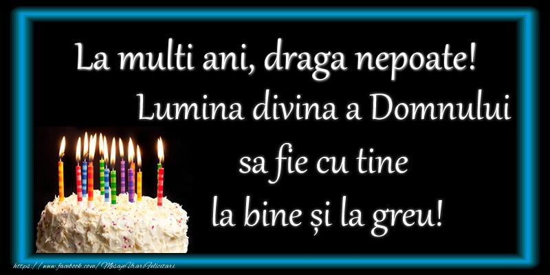 Felicitari frumoase de zi de nastere pentru Nepot | La multi ani, draga nepoate! Lumina divina a Domnului sa fie cu tine la bine și la greu!