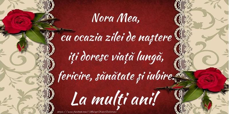 Felicitari frumoase de zi de nastere pentru Nora | Nora mea, cu ocazia zilei de naștere iți doresc viață lungă, fericire, sănătate și iubire. La mulți ani!