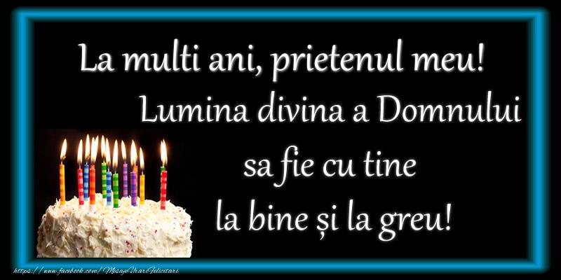 Felicitari frumoase de zi de nastere pentru Prieten | La multi ani, prietenul meu! Lumina divina a Domnului sa fie cu tine la bine și la greu!