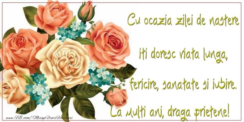 Felicitari frumoase de zi de nastere pentru Prieten   Cu ocazia zilei de nastere iti doresc viata lunga, fericire, sanatate si iubire. draga prietene
