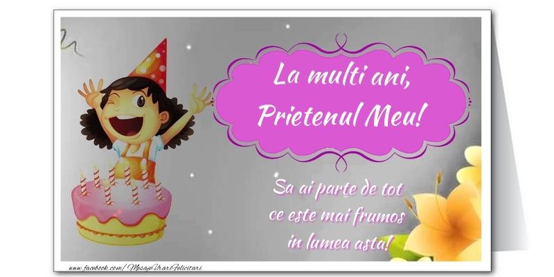 Felicitari frumoase de zi de nastere pentru Prieten   La multi ani, prietenul meu. Sa ai parte de tot  ce este mai frumos  in lumea asta!