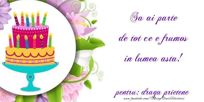 Felicitari frumoase de zi de nastere pentru Prieten   Sa ai parte de tot ce e frumos in lumea asta! draga prietene
