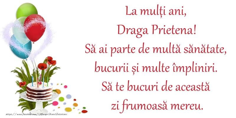 Felicitari frumoase de zi de nastere pentru Prietena   La mulți ani, draga prietena! Să ai parte de multă sănătate, bucurii și multe împliniri. Să te bucuri de această zi frumoasă mereu.