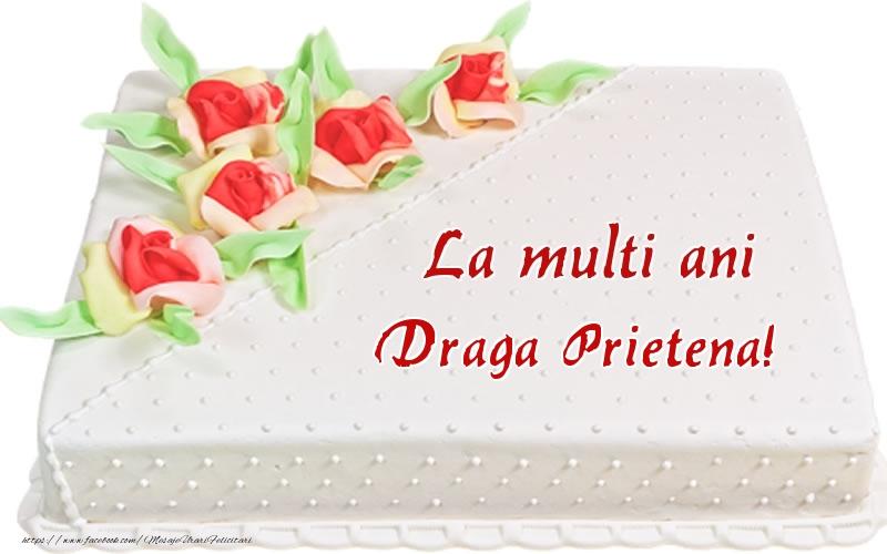Felicitari frumoase de zi de nastere pentru Prietena   La multi ani draga prietena! - Tort