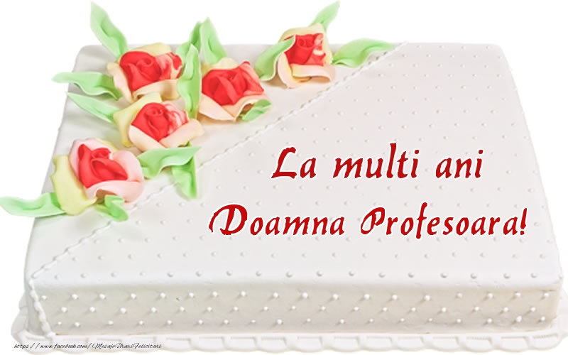 Felicitari frumoase de zi de nastere pentru Profesoara | La multi ani doamna profesoara! - Tort