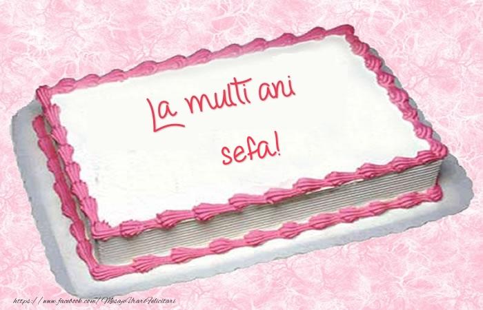 Felicitari frumoase de zi de nastere pentru Sefa   La multi ani sefa! - Tort