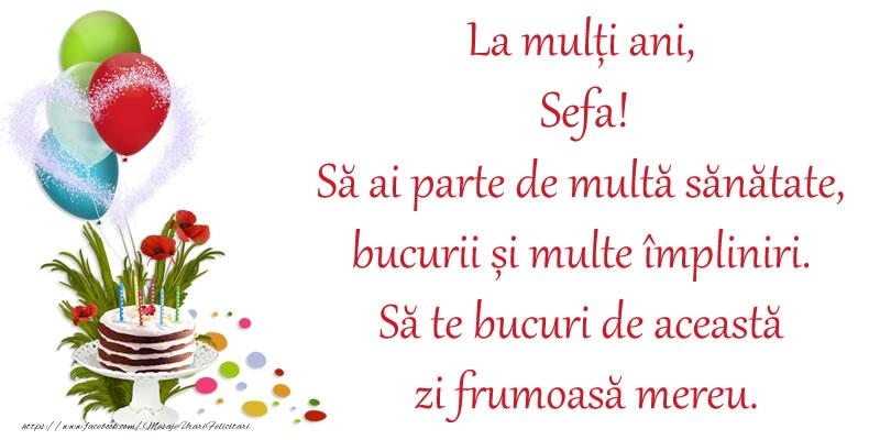 Felicitari frumoase de zi de nastere pentru Sefa | La mulți ani, sefa! Să ai parte de multă sănătate, bucurii și multe împliniri. Să te bucuri de această zi frumoasă mereu.