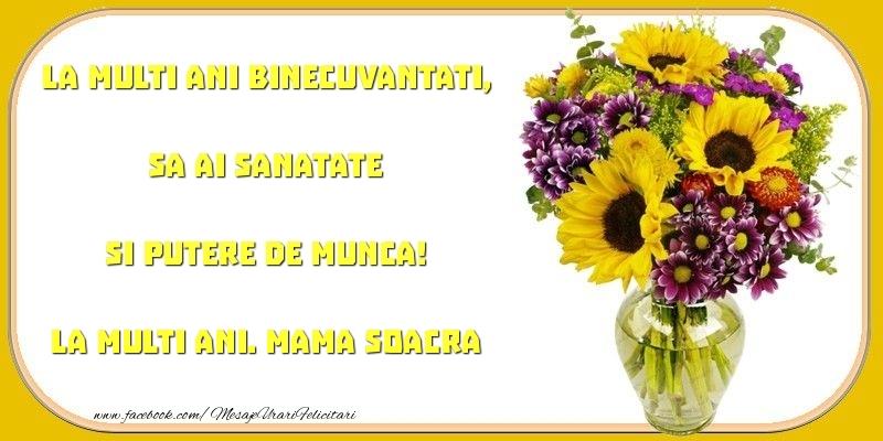 Felicitari frumoase de zi de nastere pentru Soacra   La multi ani binecuvantati, sa ai sanatate si putere de munca! mama soacra